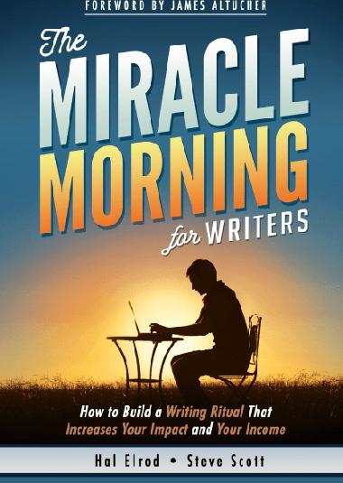 «Магия утра для писателей. Как писать лучше и зарабатывать больше» Хэл Элрод, Стивен Скотт, Хонори Кордер